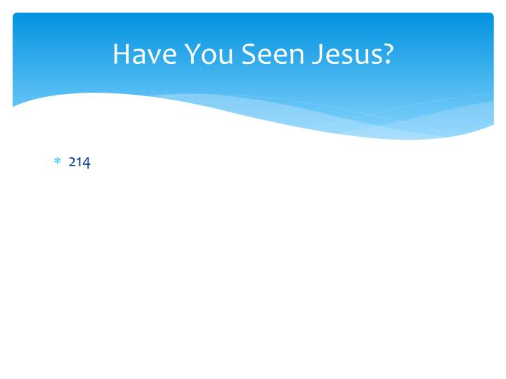 Have You Seen Jesus?