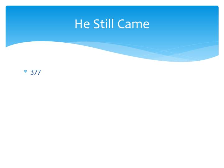 He Still Came
