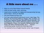 a little more about me