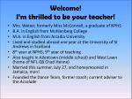 welcome i m thrilled to be your teacher