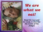 we are what we eat read the text and be ready to describe the inside of the fridges