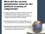 what did the second globalization mean for the political economy of subjectivity