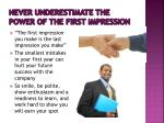 never underestimate the power of the first impression