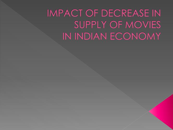 impact of decrease in supply of movies in indian economy n.