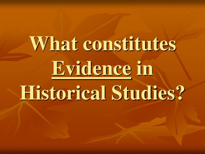 what constitutes evidence in historical studies n.