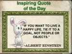 if you want to live a happy life tie it to a goal not people or objects