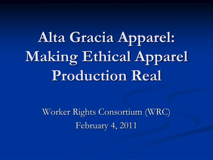 alta gracia apparel making ethical apparel production real n.