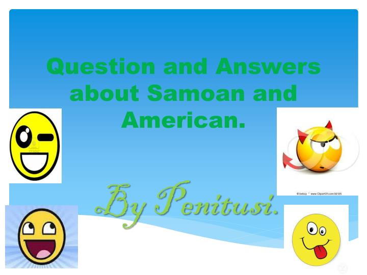 q uestion and answers about samoan and american n.