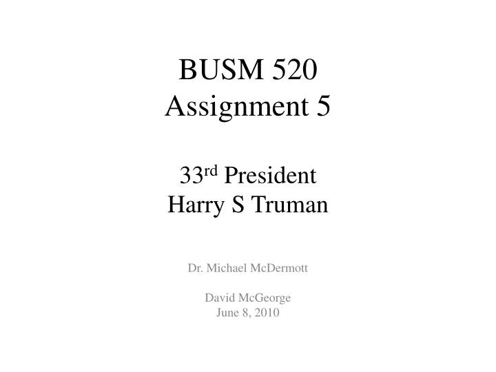 busm 520 assignment 5 33 rd president harry s truman n.