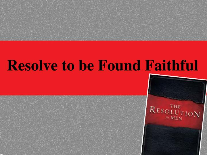 resolve to be found faithful n.