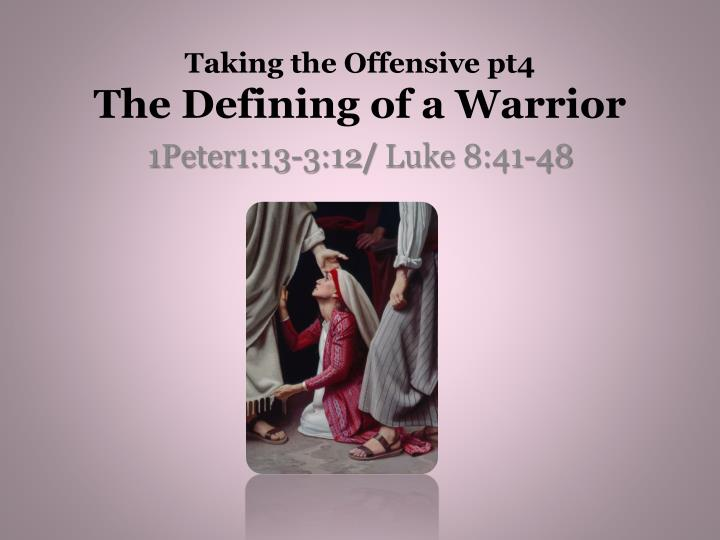 taking the offensive pt4 the defining of a warrior n.