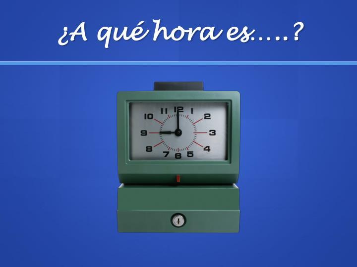 A qu hora es