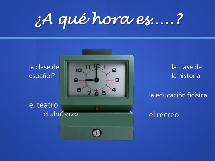 A qu hora es1