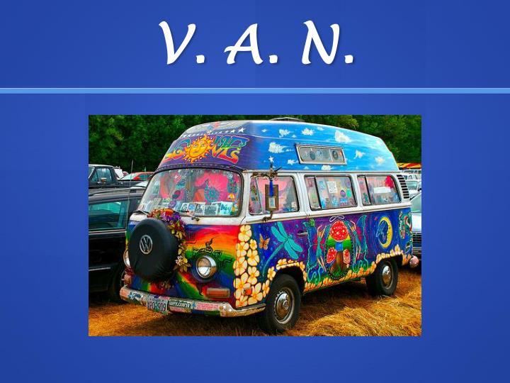 V. A. N.
