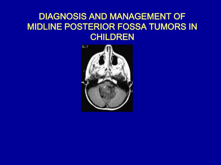 diagnosis and management of midline posterior fossa tumors in children n.