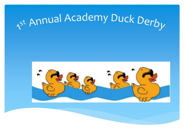1 st annual academy duck derby n.