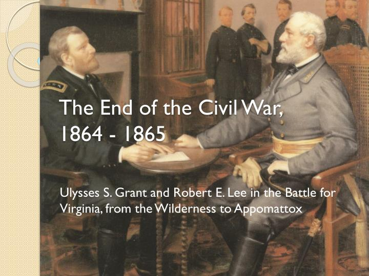 the end of the civil war 1864 1865 n.