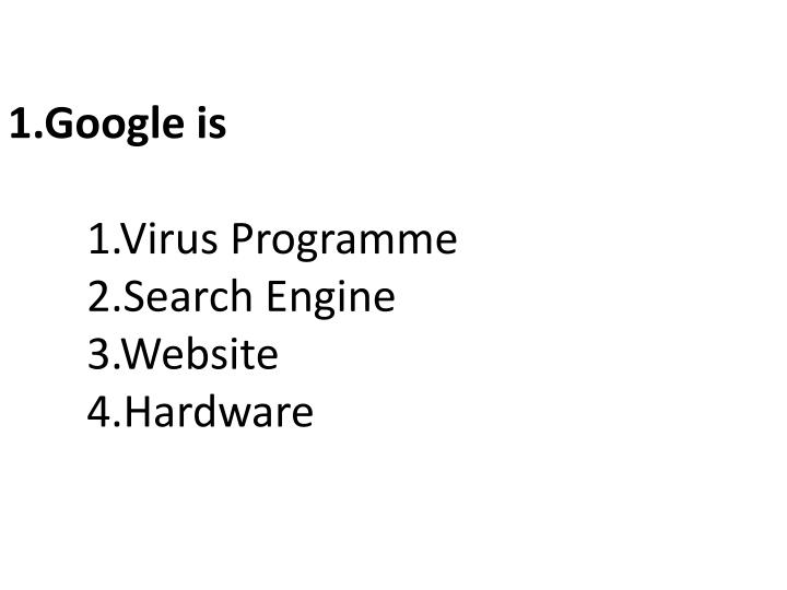 1 google is 1 virus programme 2 search engine 3 website 4 hardware n.