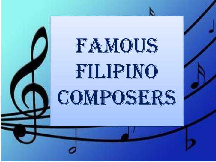 PPT - FAMOUS FILIPINO COMPOSERS PowerPoint Presentation - ID