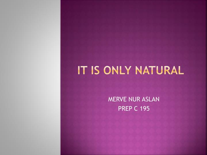 it is only natural n.