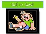 ball or bawl