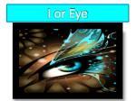 i or eye