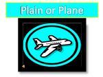 plain or plane