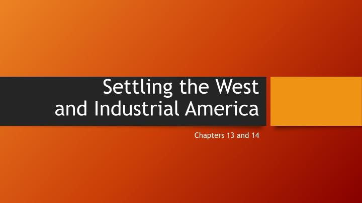 settling the west and industrial america n.