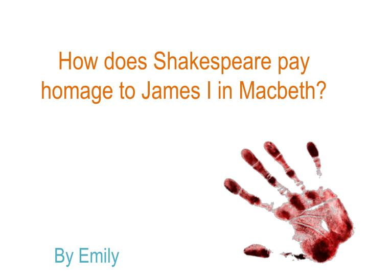 how does shakespeare pay homage to james i in macbeth n.