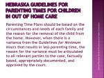 nebraska guidelines for parenting times for children in out of home care