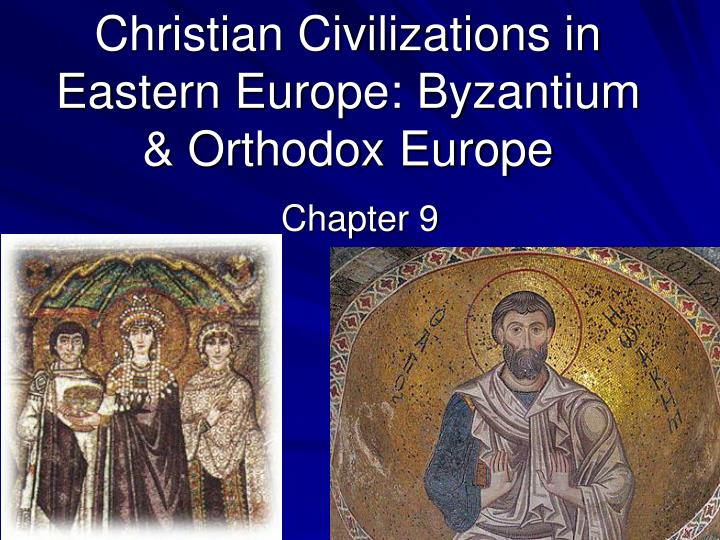 chapter 9 civilization in eastern europe The eastern half of europe developed much more quickly than the western part of europe, because the eastern half was more closer to already thriving civilizations in asia and the western part of europe was closer to all the barbarians and nomadic tribes.