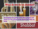 what do we do on shabbat