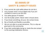 be aware of safety liability issues