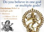 do you believe in one god or multiple gods1