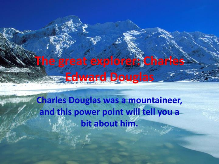 the great explorer charles edward douglas n.