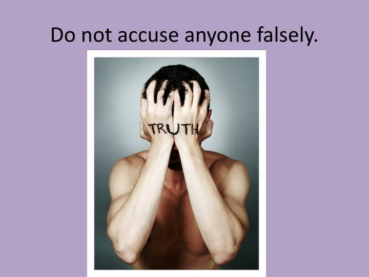 Do not accuse anyone falsely.