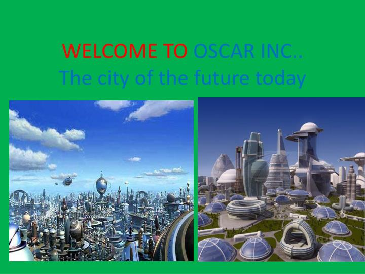 welcome to oscar inc the city of the future today n.