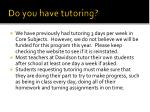 do you have tutoring