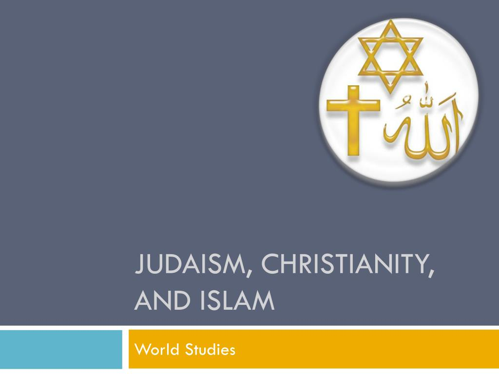 Ppt Judaism Christianity And Islam Powerpoint Presentation Id