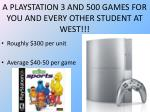 a playstation 3 and 500 games for you and every other student at west