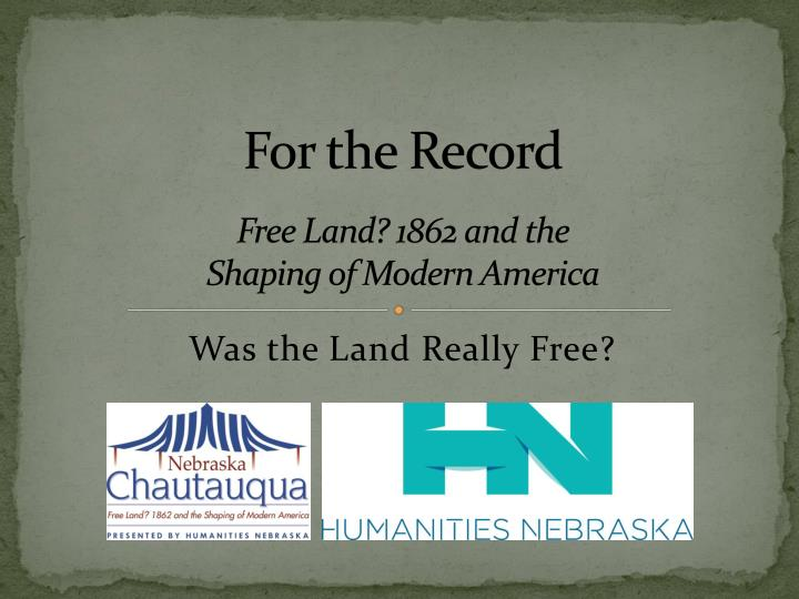 for the record free land 1862 and the shaping of modern america n.