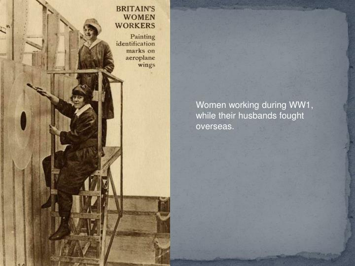 Women working during WW1, while their husbands fought overseas.