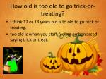 how old is too old to go trick or treating