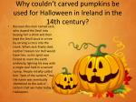 why couldn t carved pumpkins be used for halloween in ireland in the 14th century