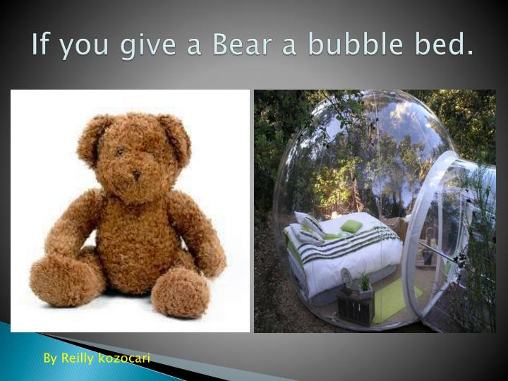 if you give a bear a bubble bed n.