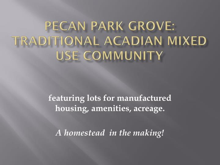 pecan park grove traditional acadian mixed use community n.