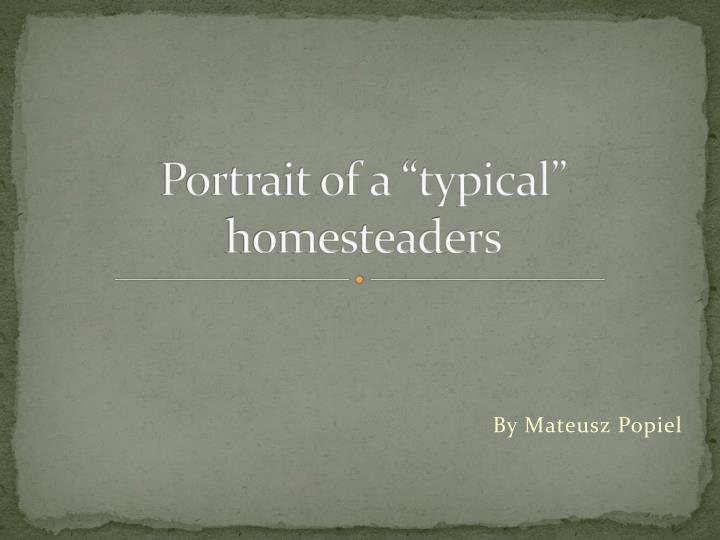 portrait of a typical homesteaders n.