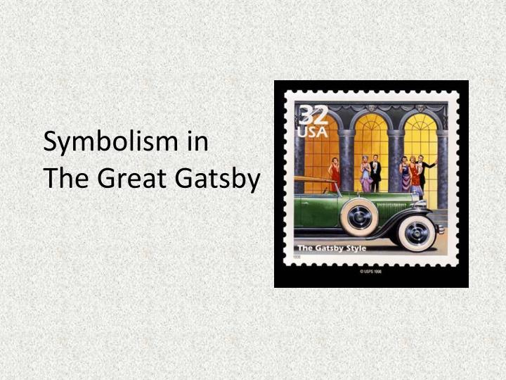 the symbolism in the great gatsby In the great gatsby f scott fitzgerald presents a novel with intricate symbolism fitzgerald integrates symbolism into the heart of the novel so strongly that it is necessary to read the book several times to gain any level of understanding.
