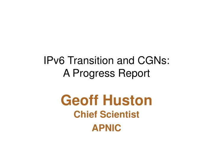 ipv6 transition and cgns a progress report n.