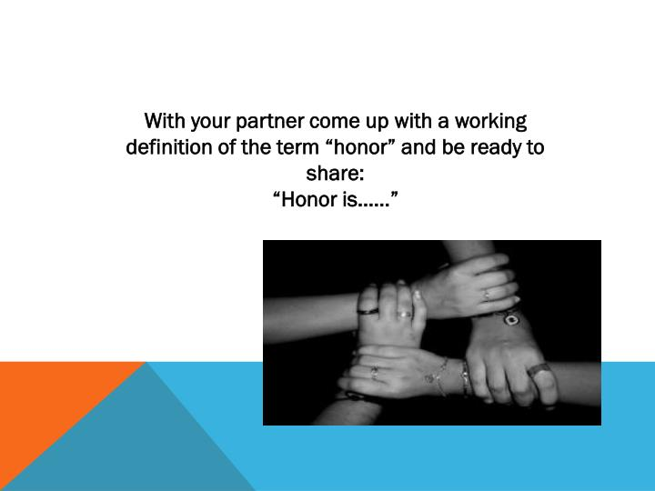 "With your partner come up with a working definition of the term ""honor"" and be ready to share:"